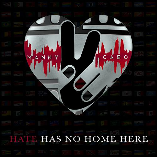 Hate Has No Home Here by Manny Cabo