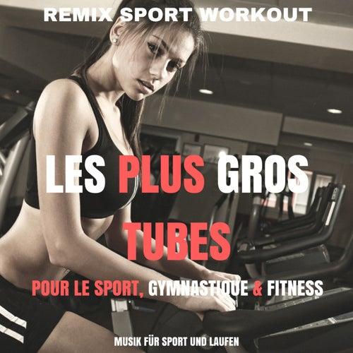 Les plus gros tubes pour le sport, gymnastique & fitness (Musik für Sport und Laufen) von Remix Sport Workout