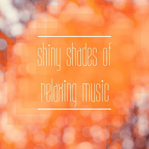 Shiny Shades of Relaxing Music by Various Artists