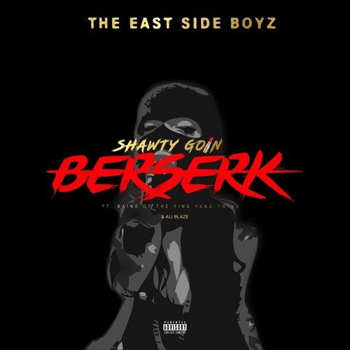 Shawty Goin Berzerk von The East Side Boyz