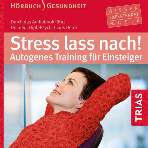 Stress lass nach! (Autogenes Training für Einsteiger) by Claus Derra