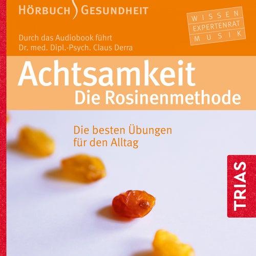 Achtsamkeit: Die Rosinenmethode (Die besten Übungen für den Alltag) by Claus Derra