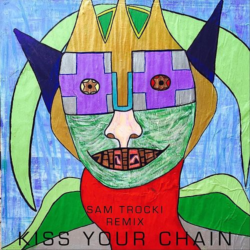 Kiss Your Chain (Remix) by Sam Trocki
