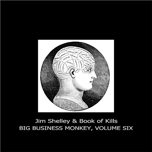 Big Business Monkey, Volume Six de Jim Shelley
