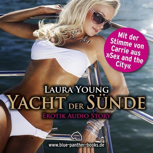 Yacht der Sünde / Erotik Audio Story / Erotisches Hörbuch (Sex, Leidenschaft, Erotik und Lust) von Laura Young
