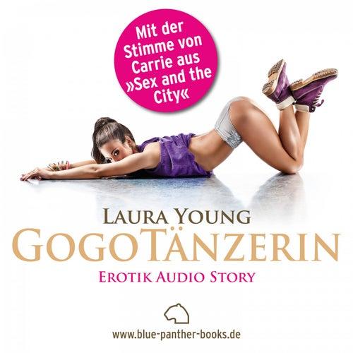 Gogotänzerin / Erotik Audio Story / Erotisches Hörbuch (Sex, Leidenschaft, Erotik und Lust) von Laura Young