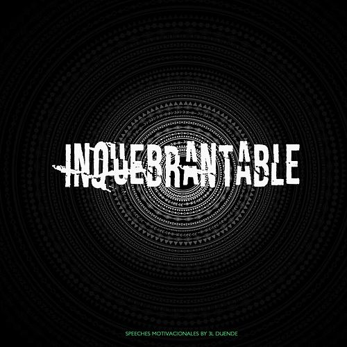 Inquebrantable (Speeches Motivacionales) by 3l Duende