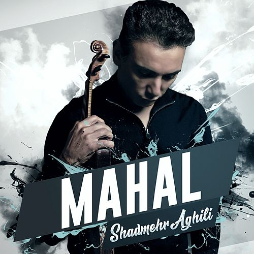 Mahal by Shadmehr Aghili