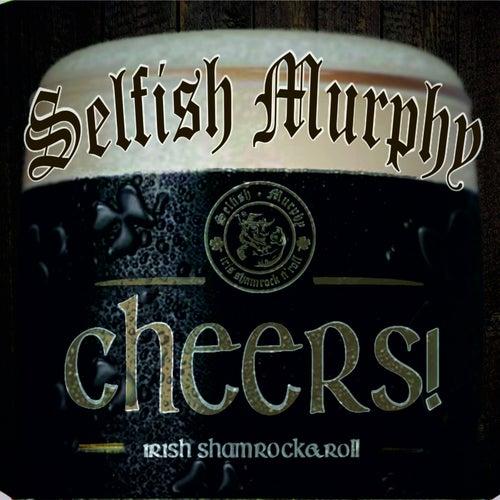 Cheers by Selfish Murphy