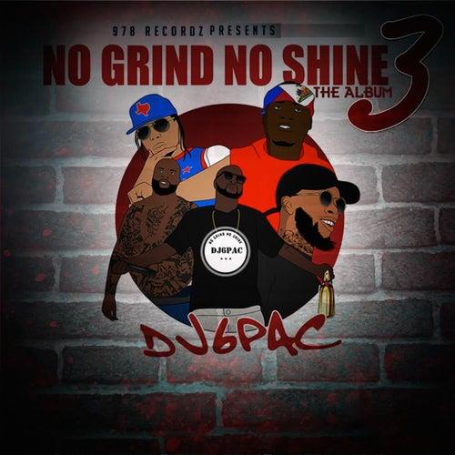No Grind No Shine 3 by DJ 6 Pac