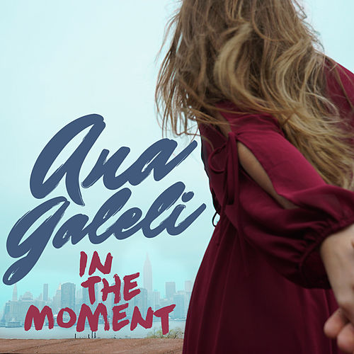 In the Moment by Ana Galeli