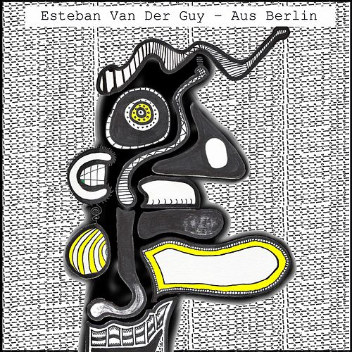 Aus Berlin by Esteban van der Guy