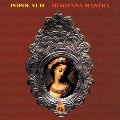 Hosianna Mantra by Popol Vuh