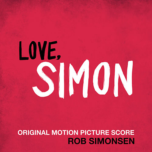 Love, Simon (Original Motion Picture Score) von Rob Simonsen