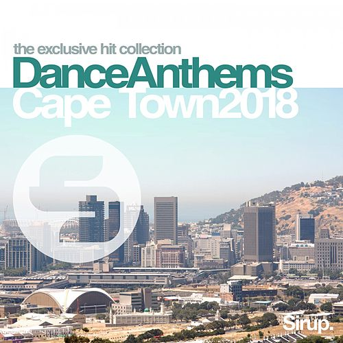 Sirup Dance Anthems Cape Town 2018 by Various Artists