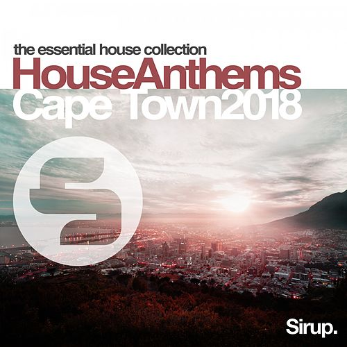 Sirup House Anthems Cape Town 2018 von Various Artists