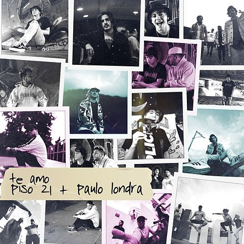 Te Amo de Piso 21 + Paulo Londra