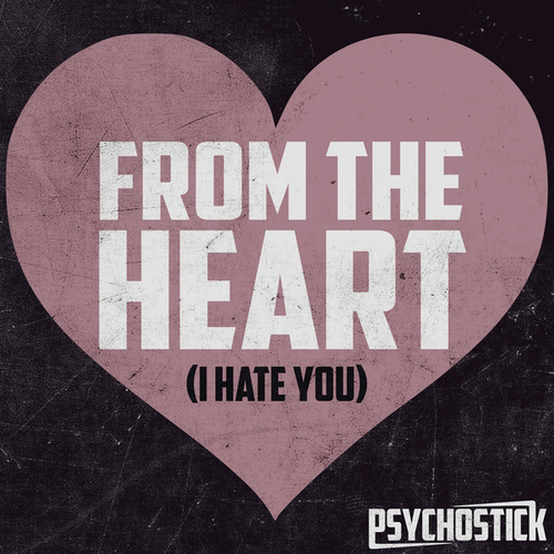 From the Heart (I Hate You) von Psychostick