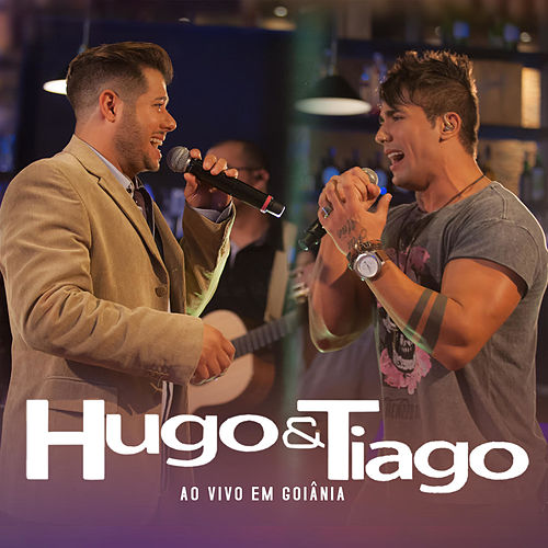 Hugo & Tiago: Ao Vivo em Goiânia by Hugo & Tiago
