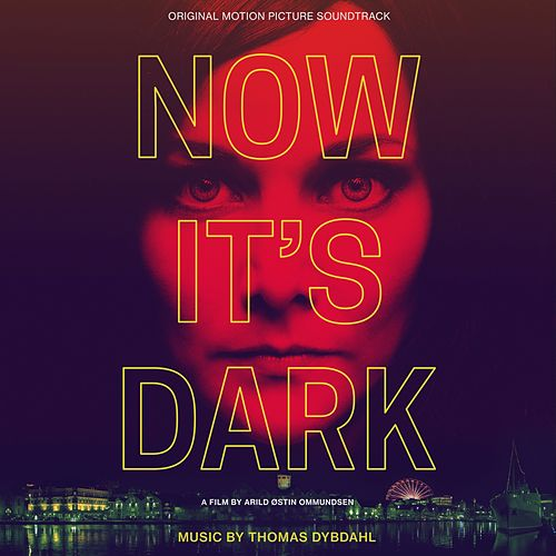 NOW IT'S DARK (Original Sountrack) by Thomas Dybdahl