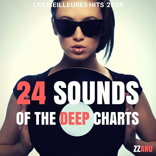 24 Sounds of the Deep Charts (Les meilleures hits 2018) von ZZanu