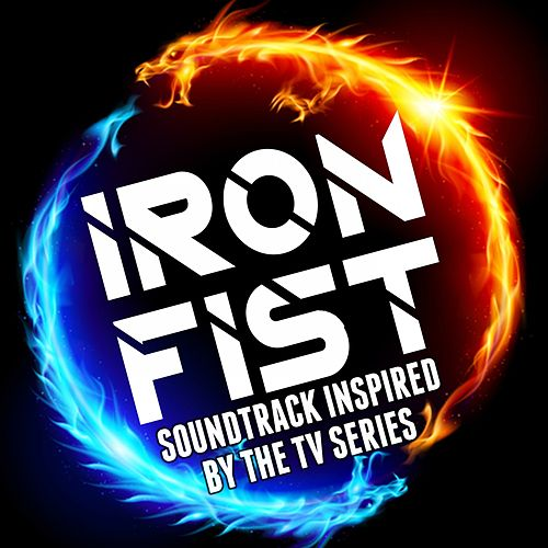 Iron Fist: Soundtrack Inspired by the TV Series by Various Artists