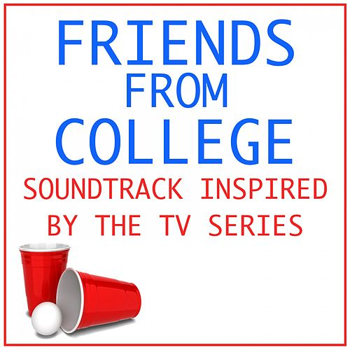 Friends from College: Soundtrack Inspired by the TV Series by Various Artists