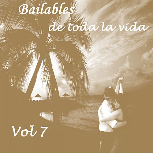 Bailables de Toda la Vida, Vol. 7 by Various Artists