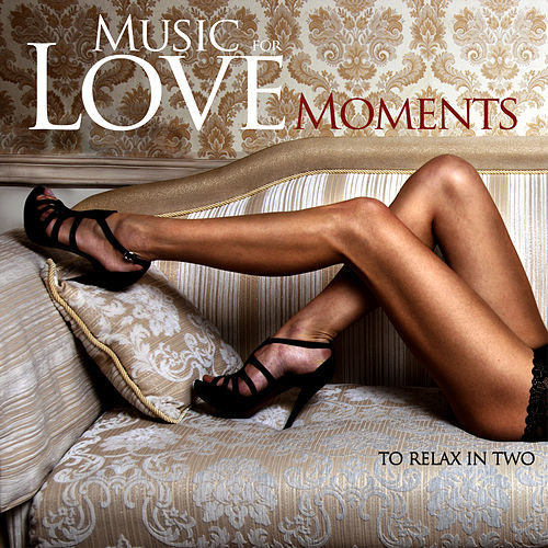 Love Music for Love Moments to Relax in Two von Various Artists