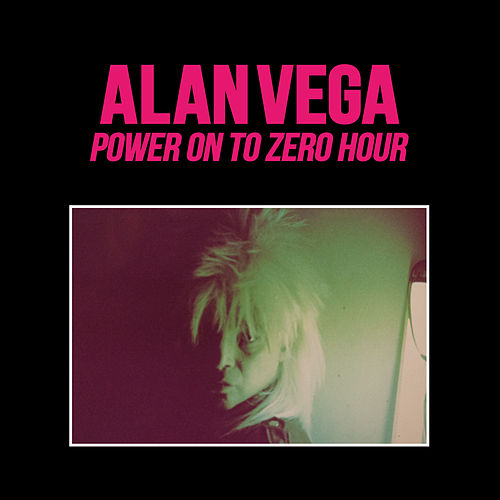 Power on to Zero Hour by Alan Vega