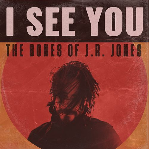 I See You by The Bones of J.R. Jones