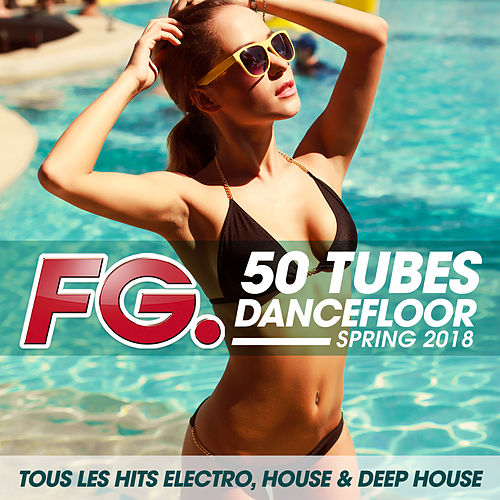 50 tubes Dancefloor Spring 2018 (by FG) : Tous les hits électro, house & deep house de Various Artists