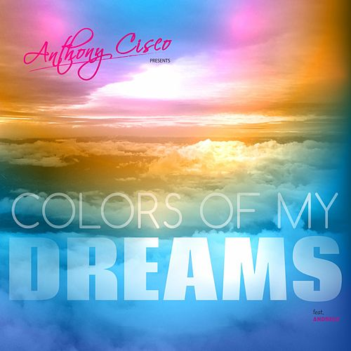 Colors of My Dreams de Anthony Cisco