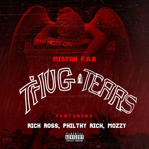 Thug Tears (feat. Rick Ross, Philthy Rich & Mozzy) de Mistah F.A.B.