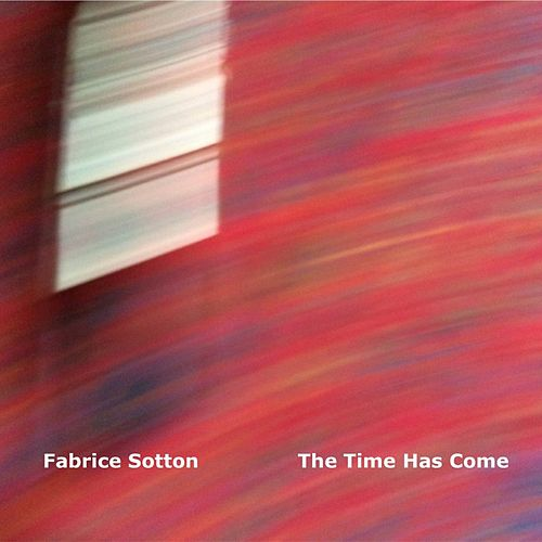 The Time Has Come de Fabrice Sotton