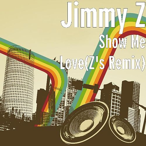 Show Me Love(Z's Remix) by Jimmy Z : Napster