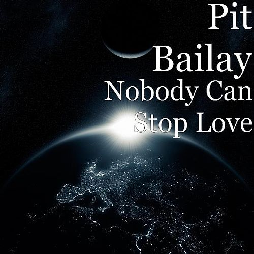 Nobody Can Stop Love by Pit Bailay