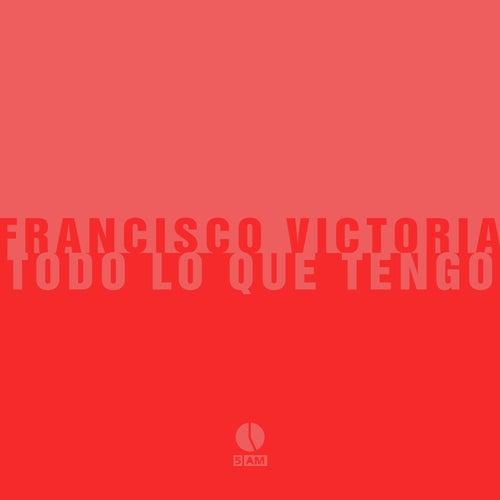 Todo Lo Que Tengo by Francisco Victoria