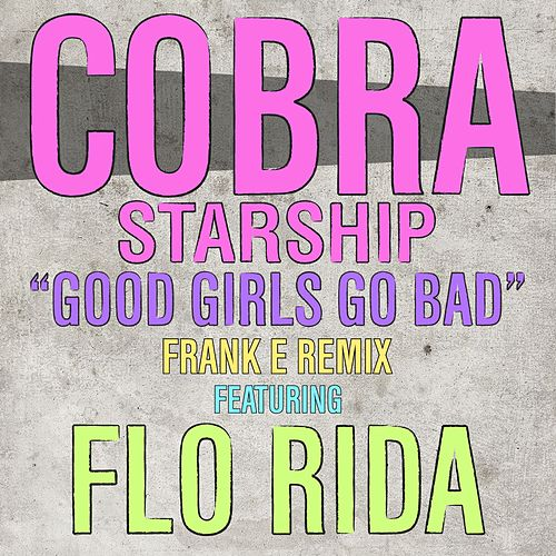 Good Girls Go Bad [feat. Flo Rida] von Cobra Starship