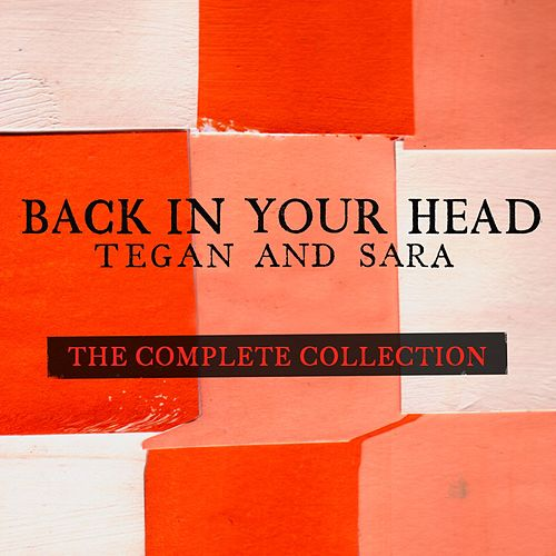 Back in Your Head - The Complete Collection by Tegan and Sara