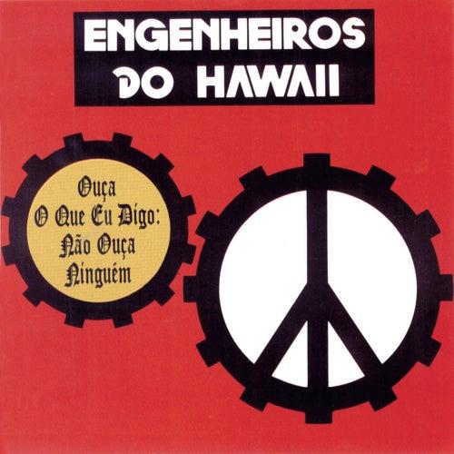 Ouça O Que Eu Digo: Não Ouça Ninguém de Engenheiros Do Hawaii