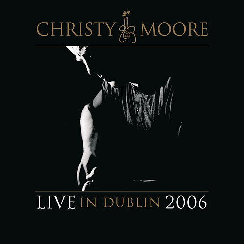Live In Dublin 2006 by Christy Moore