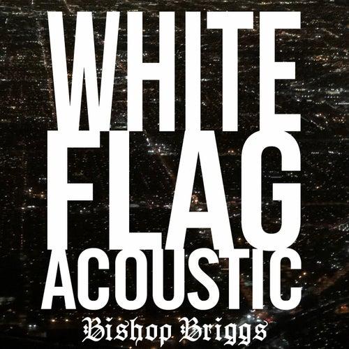 White Flag (Acoustic) by Bishop Briggs