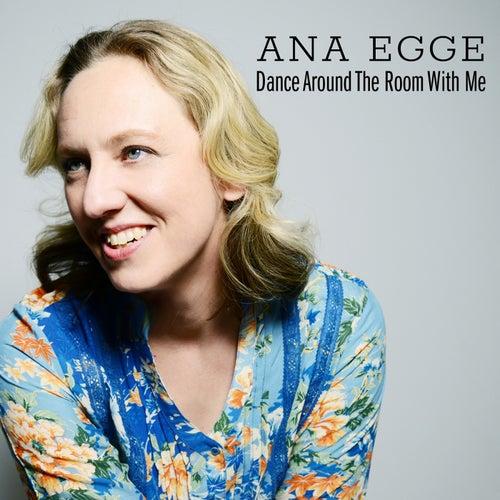 Dance Around the Room with Me von Ana Egge