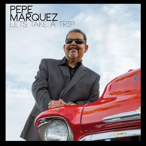 Lets Take A Trip de Pepe Marquez