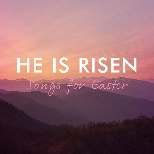 He Is Risen – Songs For Easter by Various Artists