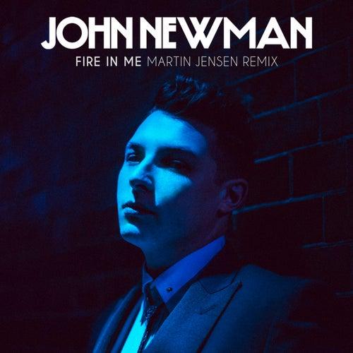 Fire In Me (Martin Jensen Remix) by John Newman