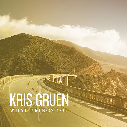 What Brings You by Kris Gruen