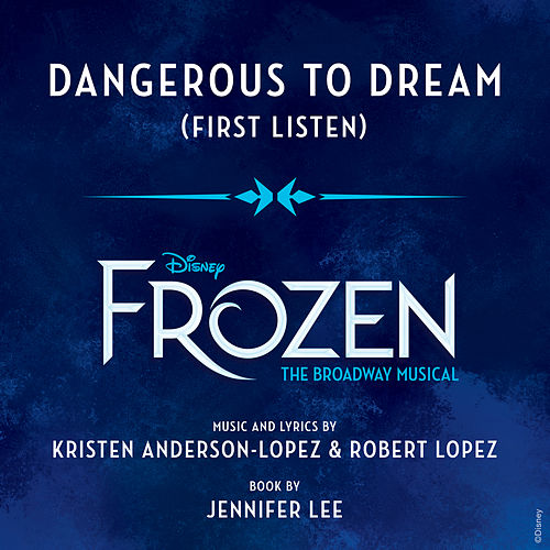 Dangerous to Dream (From 'Frozen: The Broadway Musical' / First Listen) de Ensemble - Frozen: The Broadway Musical