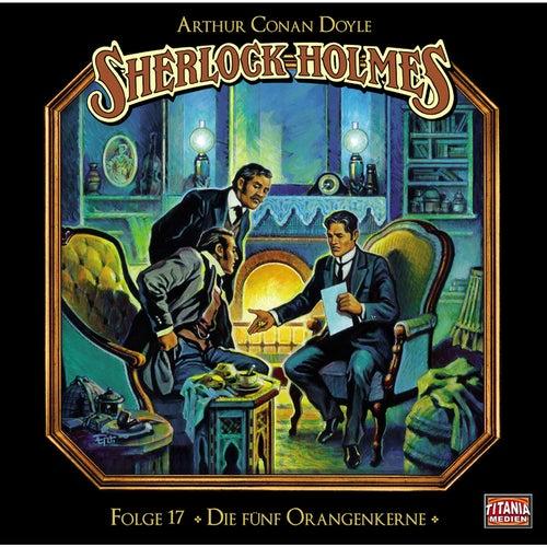 Folge 17: Die fünf Orangenkerne von Sherlock Holmes - Die geheimen Fälle des Meisterdetektivs